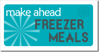 Make Ahead Freezer Meals Savannah Tummy Time Foods