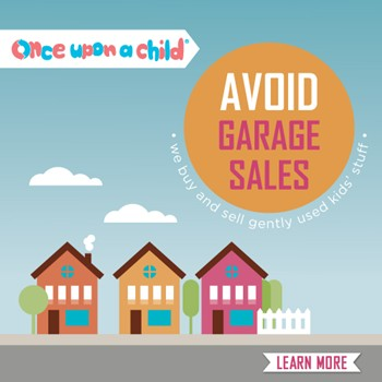 Avoid Garage Sales. Buy gently used children's items at Once Upon A Child Savannah